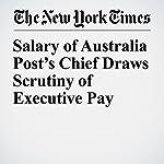 Salary of Australia Post's Chief Draws Scrutiny of Executive Pay | Jacqueline Williams