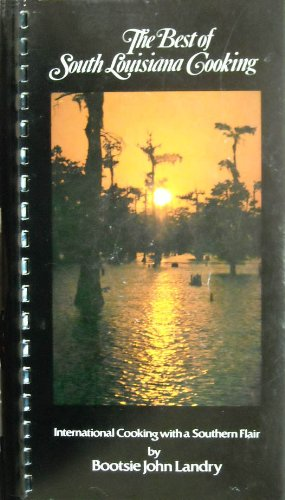The best of south Louisiana cooking: International cooking with a southern flair by Bootsie John Landry