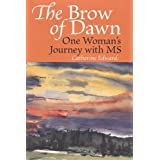 The Brow of Dawn: One Woman's Journey with MSby Catherine Edward