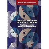 Fantasías femeninas de Edgar Allan Poe: Relatos y poemas . (Edición, estudio y traducción) (Universidad (alfar...