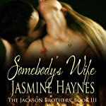 Somebody's Wife: The Jackson Brothers, Book 3 (       UNABRIDGED) by Jasmine Haynes, Jennifer Skully Narrated by June Wayne