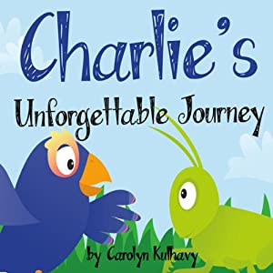 Charlie's Unforgettable Journey | [Carolyn Kulhavy]