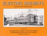 Electric Railways Around San Francisco Bay Vol. 1: Bay Area Rapid Transit-East Bay Transit Interurban Electric (Sp)-Key System
