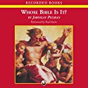 Whose Bible Is It?: A History of the Scriptures Through the Ages (       UNABRIDGED) by Jaroslav Pelikan Narrated by Paul Hecht