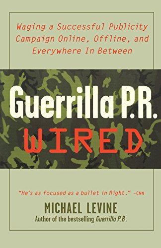 Guerrilla PR Wired: Waging a Successful Publicity Campaign Online, Offline, and Everywhere In Between
