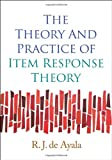 The Theory and Practice of Item Response Theory (Methodology in the Social Sciences)