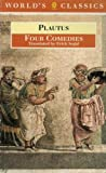 Four Comedies: The Braggart Soldier; The Brothers Menaechmus; The Haunted House; The Pot of Gold (World's Classics) (0192831089) by Plautus