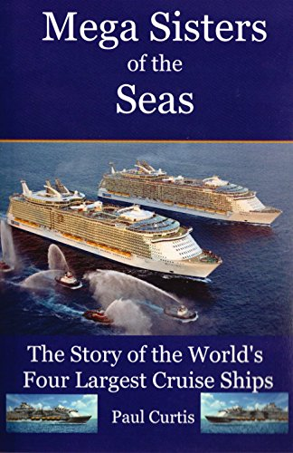 mega-sisters-of-the-seas-the-story-of-the-worlds-four-largest-cruise-ship-english-edition