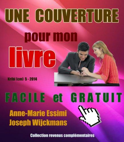 Une couverture pour mon livre: Facile et gratuit (Collection revenus complémentaires) (French Edition)