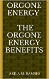 Orgone Energy    The Orgone Energy Benefits