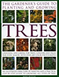 img - for The Gardener's Guide to Planting and Growing Trees: Choosing, planting and caring for trees, conifers and palms for every season and situation with over 800 colour photographs book / textbook / text book