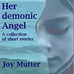 Her Demonic Angel: A Collection of Short Stories | Joy Mutter