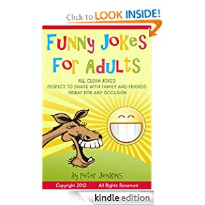 Free Kindle Book: Funny Jokes for Adults: All Clean Jokes, Funny Jokes that are Perfect to Share with Family and Friends, Great for Any Occasion, by Peter Jenkins (Author). Publication Date: June 7, 2012
