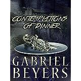 Contemplations of Dinner ~ Gabriel Beyers