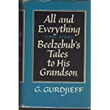 All and Everything: Beelzebub's Tales to His Grandson:  First Series ~ G. I. Gurdjieff