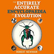 Rob Newman's Entirely Accurate Encyclopaedia of Evolution Audiobook by Rob Newman Narrated by Rob Newman