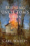 Burning Uncle Tom's Cabin