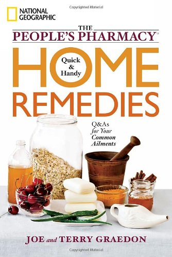 The People's Pharmacy Quick and Handy Home Remedies: Q&As for Your Common Ailments