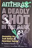 img - for Anthrax: A Deadly Shot in the Dark: Unmasking the Truth Behind a Hazardous Vaccine book / textbook / text book