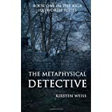 The Metaphysical Detective: A Riga Hayworth Mystery ~ Kirsten Weiss