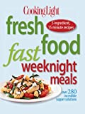 img - for Cooking Light Fresh Food Fast Weeknight Meals: Over 280 Incredible Supper Solutions book / textbook / text book