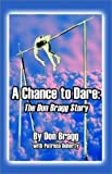 img - for A Chance to Dare: The Don Bragg Story by Bragg, Don, Doherty, Patricia (2003) Paperback book / textbook / text book