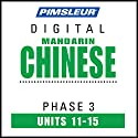 Chinese (Man) Phase 3, Unit 11-15: Learn to Speak and Understand Mandarin Chinese with Pimsleur Language Programs  by  Pimsleur