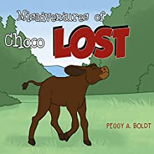 Misadventures of Choco: Lost (       UNABRIDGED) by Peggy A. Boldt Narrated by Peggy A. Boldt