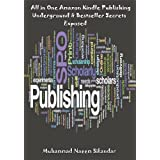 All in One Amazon Kindle Publishing: Underground & Bestseller Secrets Exposed - Special Edition ~ Naeem Sikandar