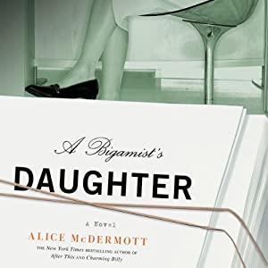 A Bigamist's Daughter: A Novel | [Alice McDermott]