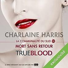 Mort sans retour (La communauté du Sud 12) | Livre audio Auteur(s) : Charlaine Harris Narrateur(s) : Bénédicte Charton