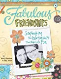 img - for Fabulous Friendships: Scrapbooking The Relationships That Make Life Fun book / textbook / text book