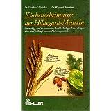 """K�chengeheimnisse der Hildegard-Medizin - Ratschl�ge und Erkenntnisse der hl. Hildegard von Bingen �ber die Heilkraft unserer Nahrungsmittel.von """"Gottfried; Strehlow,..."""""""