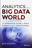 Analytics in a Big Data World: The Essential Guide to Data Science and its Applications (Wiley & SAS Business)