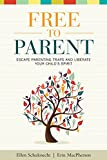 Free to Parent: Escape Parenting Traps and Liberate Your Childs Spirit