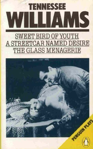 Sweet Bird of Youth / A Streetcar named Desire / The Glass Menagerie (Penguin Plays)