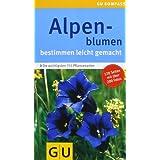 Alpenblumen: bestimmen leicht gemacht: Bestimmen leicht gemacht. Die wichtigsten 155 Pflanzenarten. Extra: Typische...