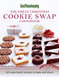 : Good Housekeeping The Great Christmas Cookie Swap Cookbook: 60 Large-Batch Recipes to Bake and Share