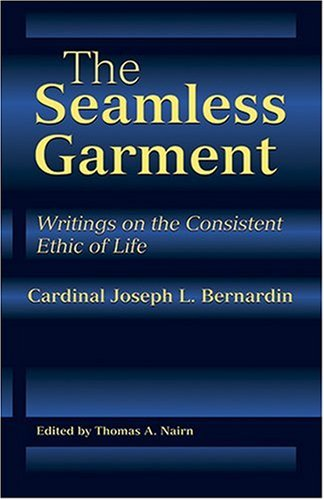 The Seamless Garment: Writings on the Consistent Ethic of Life