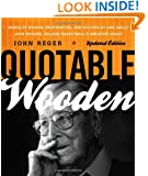Quotable Wooden: Words of Wisdom, Preparation, and Success By and About John Wooden, College Basketball's Greatest Coach