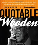img - for Quotable Wooden: Words of Wisdom, Preparation, and Success By and About John Wooden, College Basketball's Greatest Coach book / textbook / text book