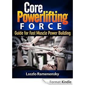 Core Powerlifting Training - Guide for Fast Muscle Power Building (Raw and Natural Muscle Power Training Book 2) (English Edition)