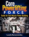 Core Powerlifting Training - Guide for Fast Muscle Power Building (Raw and Natural Muscle Power Training)