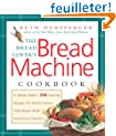 The Bread Lover's Bread Machine Cookbook: A Master Baker's 300 Favorite Recipes for Perfect-Every-Time Bread from Every Kind of Machine