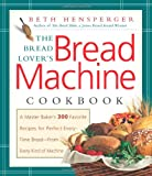 The Bread Lovers Bread Machine Cookbook: A Master Bakers 300 Favorite Recipes for Perfect-Every-Time Bread-From Every Kind of Machine