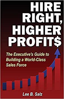 Hire Right, Higher Profits: The Executive's Guide To Building A World-Class Sales Force