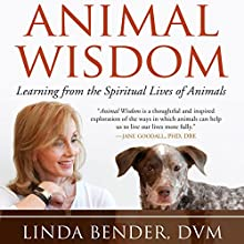 Animal Wisdom: Learning from the Spiritual Lives of Animals Audiobook by Linda Bender, Linda Tucker - foreword, Andrew Harvey - afterword Narrated by Ellen Jaffe
