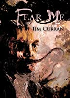 Fear Me by Tim Curran (Kindle eBook)