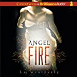 Angel Fire: Angel Trilogy, Book 2 (       UNABRIDGED) by L. A. Weatherly Narrated by Cassandra Campbell