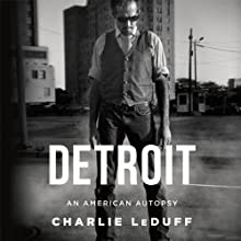 Detroit: An American Autopsy (       UNABRIDGED) by Charlie LeDuff Narrated by Eric Martin
